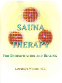 Sauna Therapy for Detoxification and Healing, a book about the health benefits of using saunas, by Doctor Lawrence Wilson, sauna expert